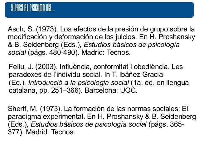 Y para el próximo día...  Asch, S. (1973). Los efectos de la presión de grupo sobre la  modificación y deformación de los ...