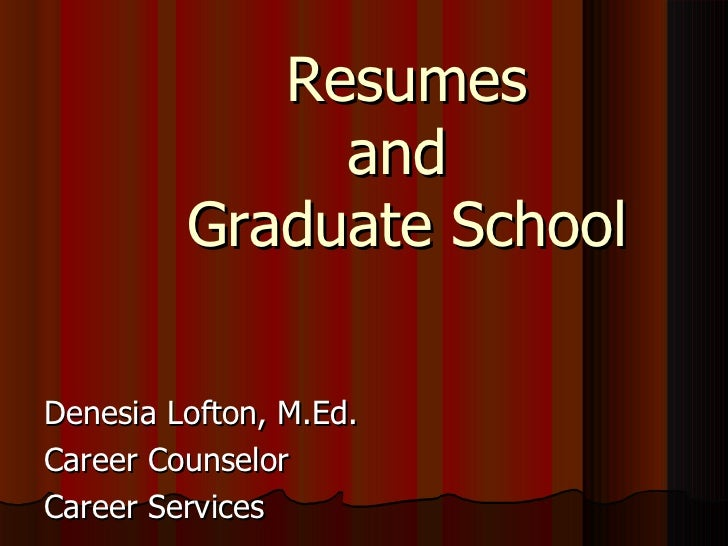 Resumes and  Graduate School Denesia Lofton, M.Ed. Career Counselor Career Services