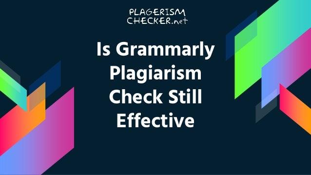 grammarly plagiarism check still effective is grammarly plagiarism check still effective