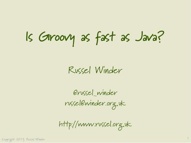 Is Groovy as fast as Java Slide 1