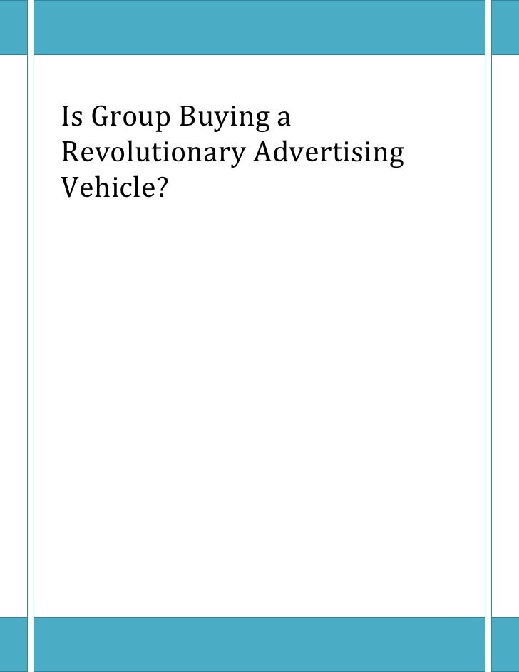 Is Group Buying a Revolutionary Advertising Vehicle?<br />What is Group Buying?<br /><ul><li>Daily offers to buy a Local P...
