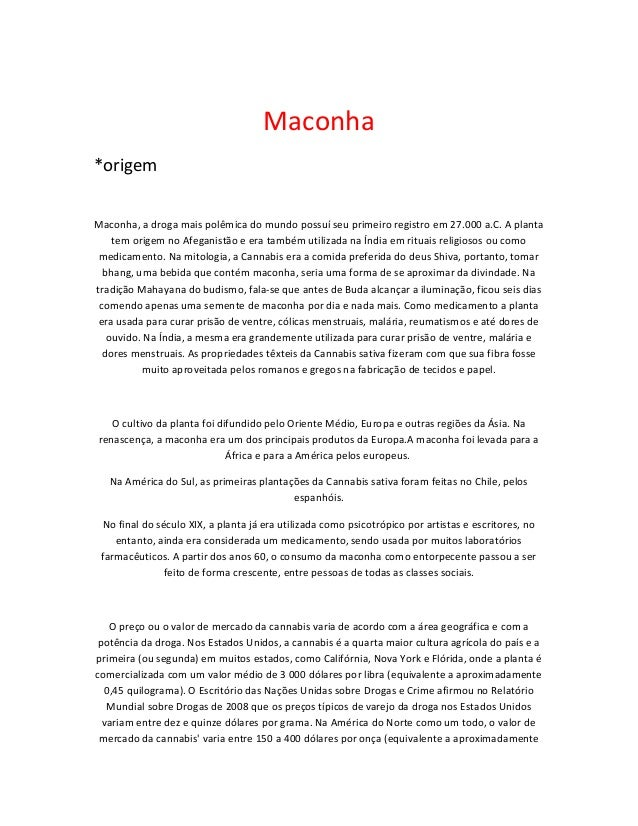 Maconha *origem Maconha, a droga mais polêmica do mundo possuí seu primeiro registro em 27.000 a.C. A planta tem origem no...