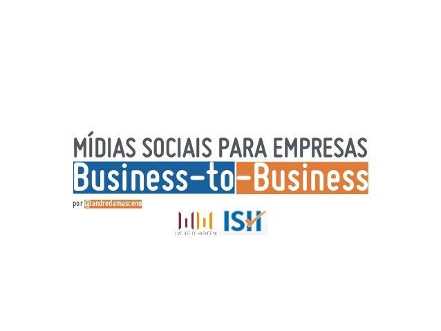 MÍDIAS SOCIAIS PARA EMPRESAS Business-to-Businesspor @andredamasceno
