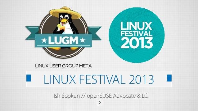 LINUX FESTIVAL 2013 Ish Sookun // openSUSE Advocate & LC