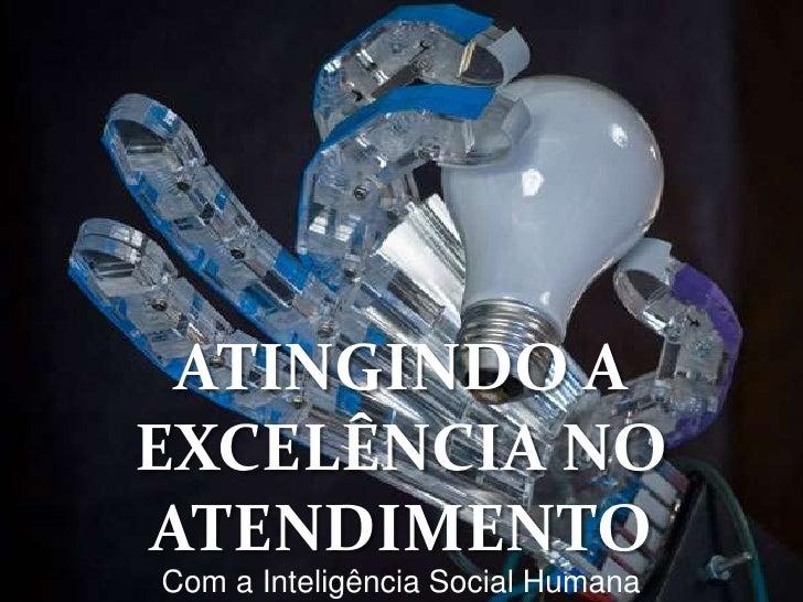 ATINGINDO A EXCELÊNCIA NO ATENDIMENTO<br />Com a Inteligência Social Humana<br />