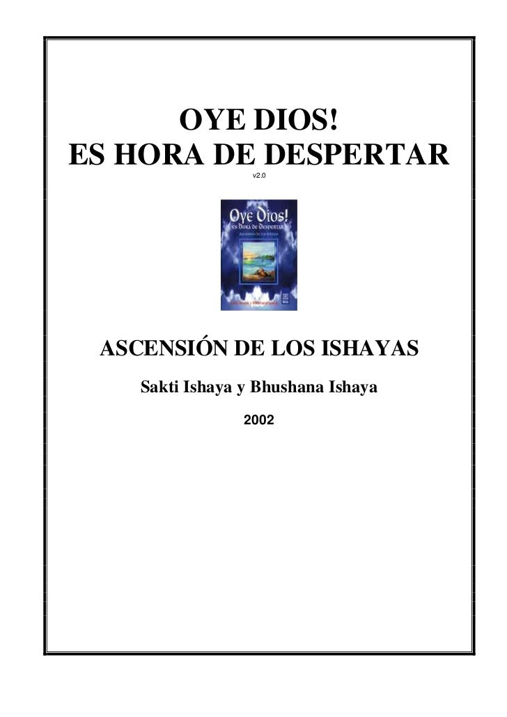 OYE DIOS!ES HORA DE DESPERTAR                  v2.0 ASCENSIÓN DE LOS ISHAYAS    Sakti Ishaya y Bhushana Ishaya            ...