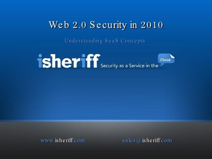 www. isheriff .com sales@ isheriff .com Understanding  SaaS Concepts  Web 2.0 Security in 2010
