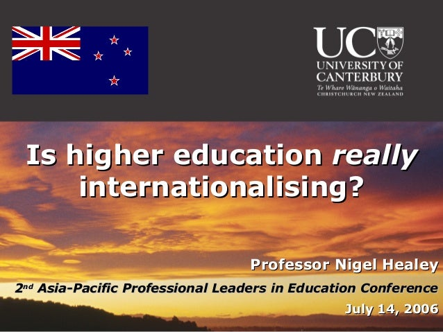 Is higher education really     internationalising?                                 Professor Nigel Healey2nd Asia-Pacific ...