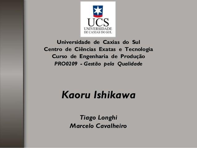 Universidade de Caxias do Sul Centro de Ciências Exatas e Tecnologia Curso de Engenharia de Produção PRO0209 - Gestão pela...