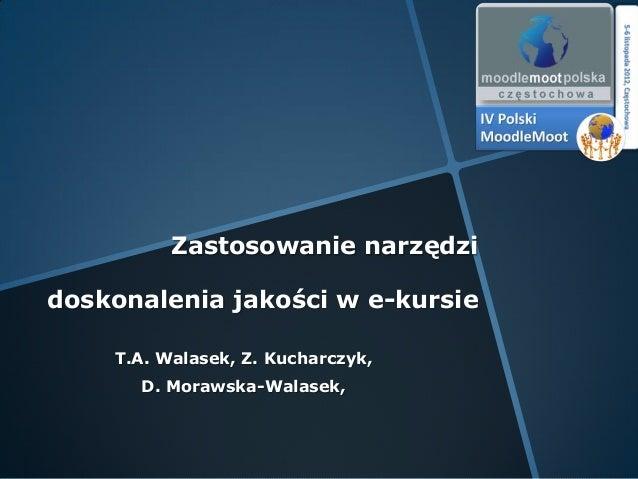 Zastosowanie narzędzidoskonalenia jakości w e-kursie    T.A. Walasek, Z. Kucharczyk,      D. Morawska-Walasek,