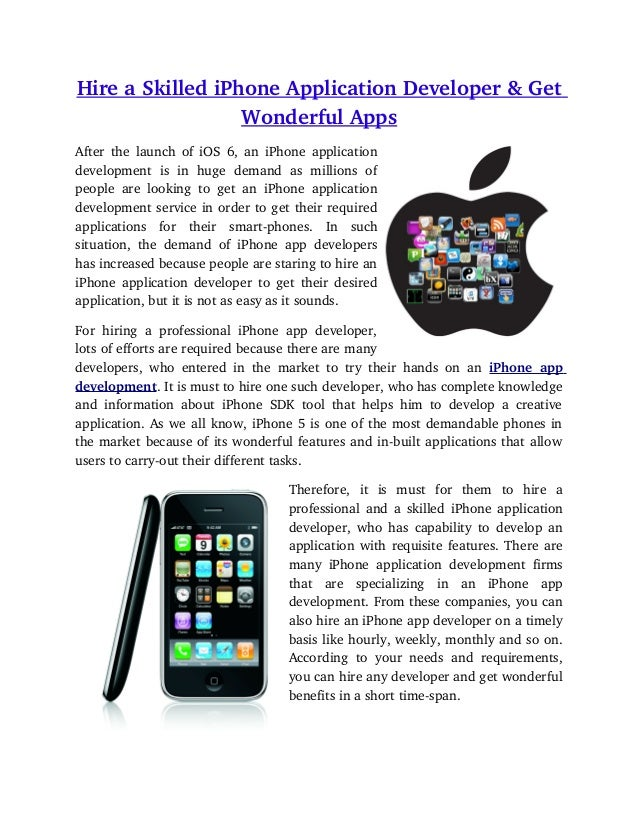 Hire a Skilled iPhone Application Developer & Get                   Wonderful AppsAfter the launch of iOS 6, an iPhone app...