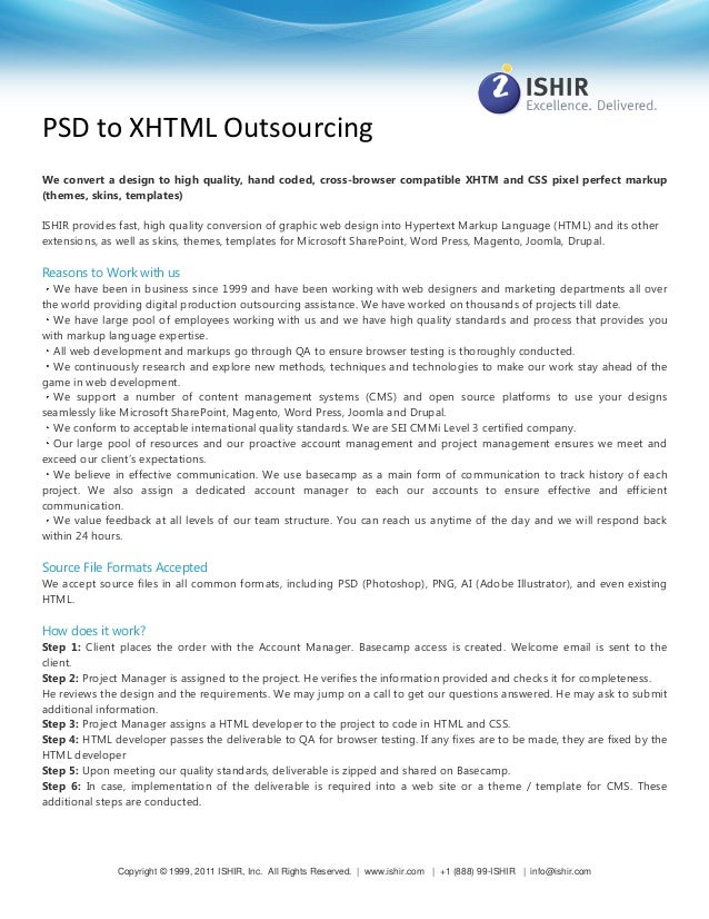 PSD to XHTML Outsourcing We convert a design to high quality, hand coded, cross-browser compatible XHTM and CSS pixel perf...