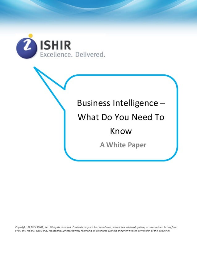 Business Intelligence – What Do You Need To Know A White Paper  Copyright © 2014 ISHIR, Inc. All rights reserved. Contents...