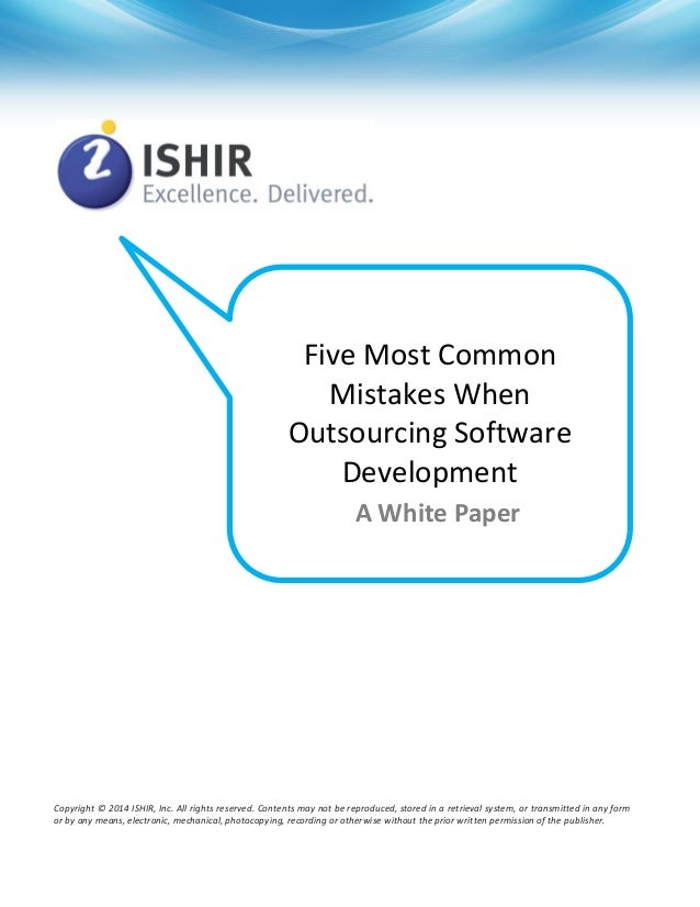 Five Most Common Mistakes When Outsourcing Software Development A White Paper  Copyright © 2014 ISHIR, Inc. All rights res...