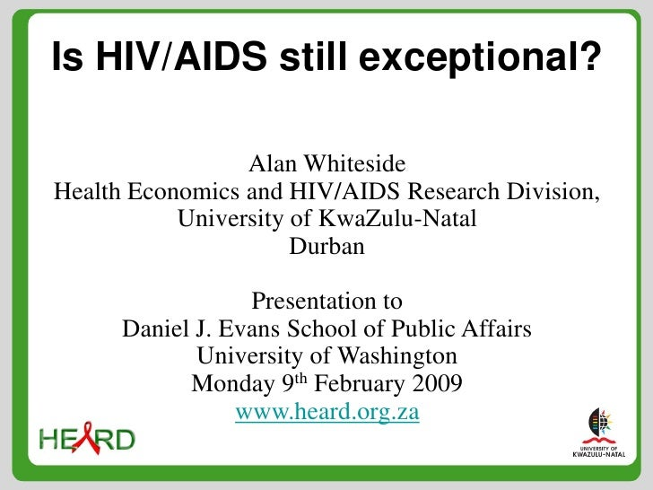 Is HIV/AIDS still exceptional?                   Alan Whiteside Health Economics and HIV/AIDS Research Division,          ...
