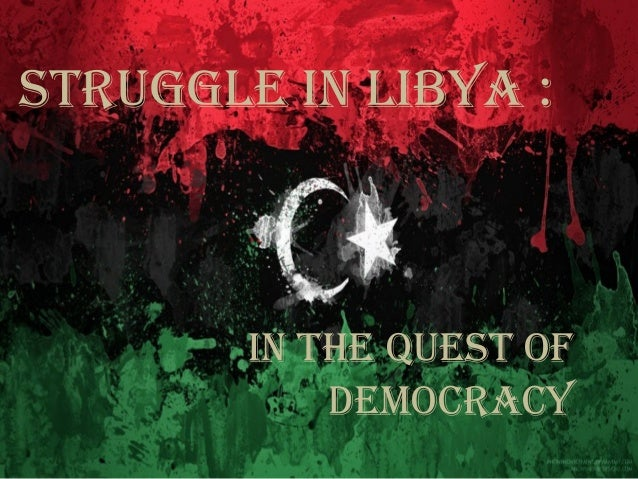 Struggle in libya :  in the QueSt of Democracy