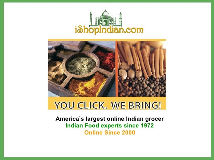 America's largest online Indian grocer Indian Food experts since 1972 Online Since 2000