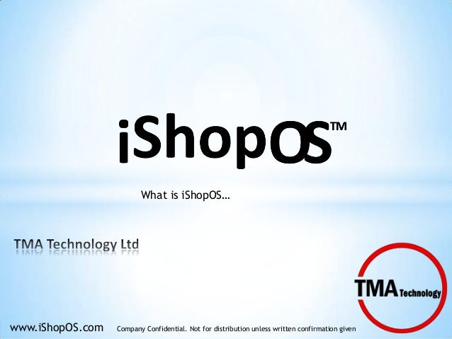 What is iShopOS…  www.iShopOS.com  Company Confidential. Not for distribution unless written confirmation given