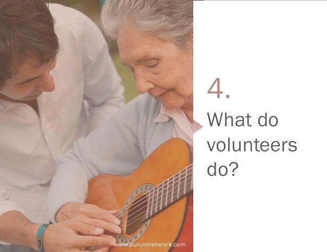 www.aurumnetwork.com What do volunteers do? 4.