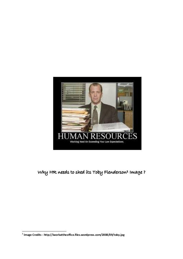 Why HR needs to shed its Toby Flenderson1 Image ? 1 Image Credits - http://iworkattheoffice.files.wordpress.com/2008/09/to...