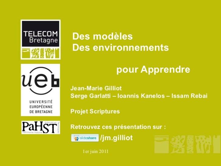 Des modèles  Des environnements  pour Apprendre Jean-Marie Gilliot  Serge Garlatti – Ioannis Kanelos – Issam Rebai Projet ...