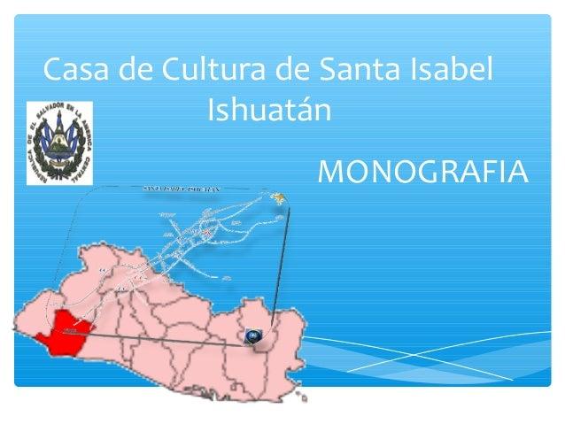 Casa de Cultura de Santa Isabel           Ishuatán                  MONOGRAFIA