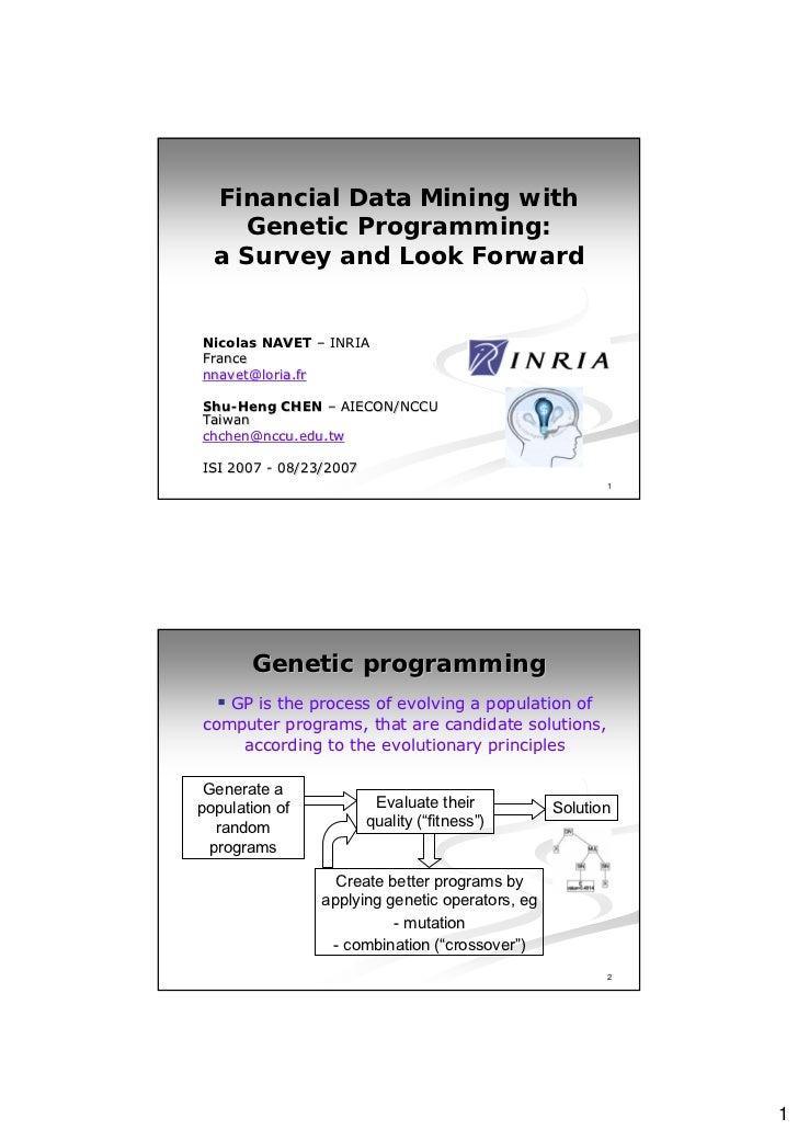 Financial Data Mining with    Genetic Programming:  a Survey and Look ForwardNicolas NAVET – INRIAFrancennavet@loria.frShu...