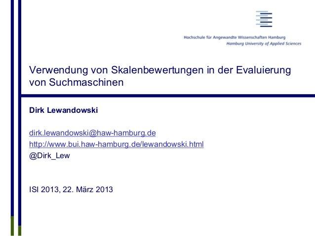 Verwendung von Skalenbewertungen in der Evaluierung von Suchmaschinen Dirk Lewandowski dirk.lewandowski@haw-hamburg.de htt...