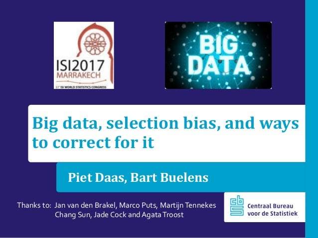 Big data, selection bias, and ways to correct for it Piet Daas, Bart Buelens Thanks to: Jan van den Brakel, Marco Puts, Ma...