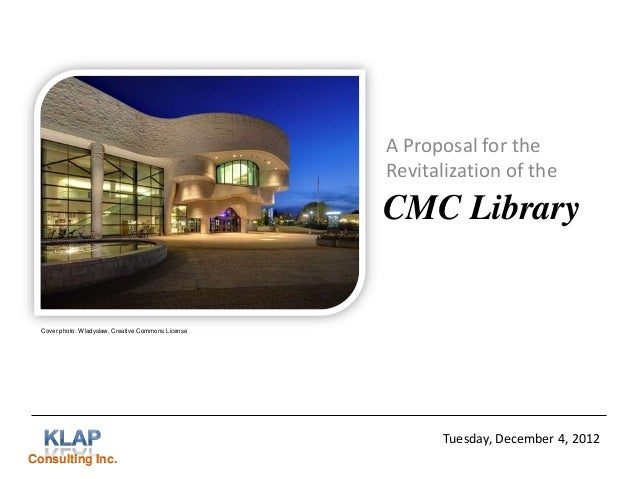 A Proposal for the Revitalization of the  CMC Library  Cover photo: Wladyslaw, Creative Commons License  Tuesday, December...