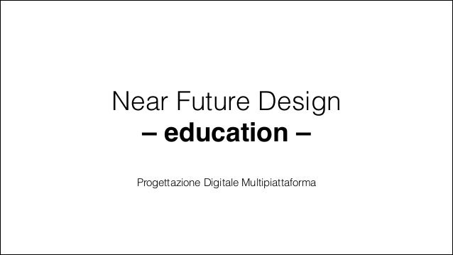 Near Future Design – education – Progettazione Digitale Multipiattaforma