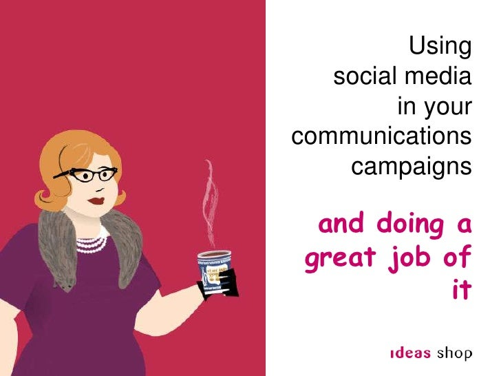 Using <br />social media <br />in your<br />communications <br />campaigns<br />and doing a great job of it<br />