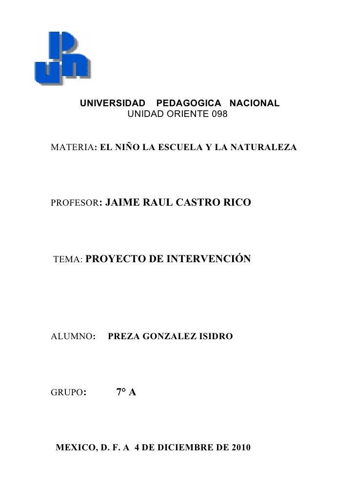 UNIVERSIDAD PEDAGOGICA NACIONAL             UNIDAD ORIENTE 098MATERIA: EL NIÑO LA ESCUELA Y LA NATURALEZAPROFESOR: JAIME R...