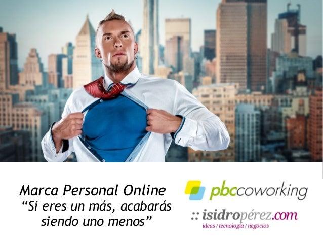"""Marca Personal Online """"Si eres un más, acabarás siendo uno menos"""""""