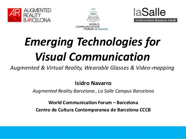 Emerging Technologies for Visual Communication Augmented & Virtual Reality, Wearable Glasses & Video-mapping Isidro Navarr...