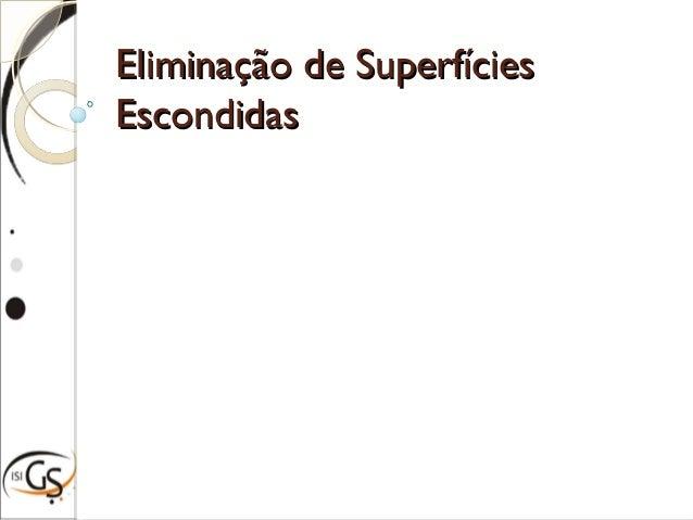 Eliminação de SuperfíciesEliminação de Superfícies EscondidasEscondidas