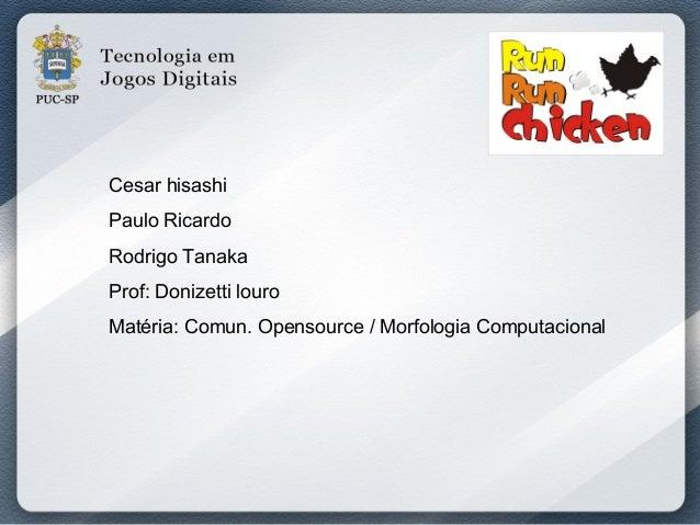 Cesar hisashi Paulo Ricardo Rodrigo Tanaka Prof: Donizetti louro Matéria: Comun. Opensource / Morfologia Computacional