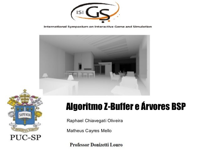Algoritmo Z-Buffer e Árvores BSP Raphael Chiavegati Oliveira Matheus Cayres Mello