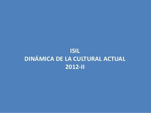 ISILDINÁMICA DE LA CULTURAL ACTUAL            2012-II
