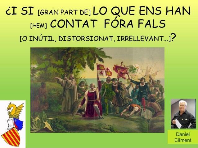 ¿I SI  LO QUE ENS HAN [HEM] CONTAT FÓRA FALS [O INÚTIL, DISTORSIONAT, IRRELLEVANT...]? [GRAN PART DE]  Daniel Climent