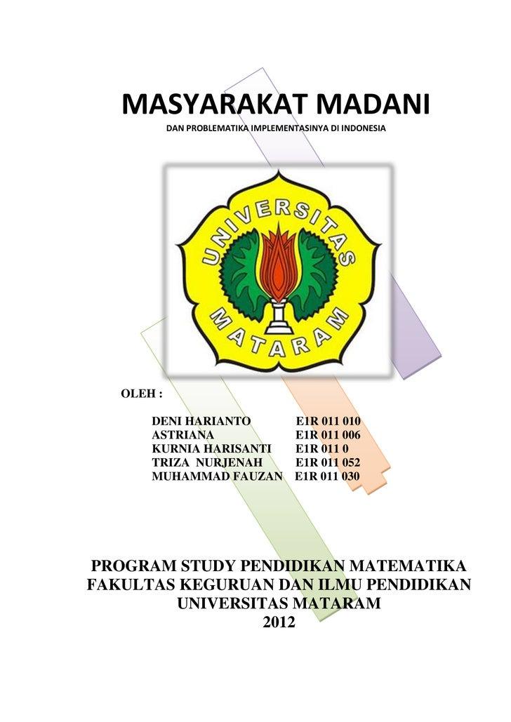 MASYARAKAT MADANI            DAN PROBLEMATIKA IMPLEMENTASINYA DI INDONESIA   OLEH :       DENI HARIANTO    E1R 011 010    ...