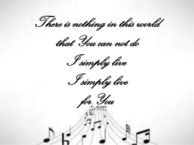 There is nothing in this world that You can not do I simply live I simply live for You