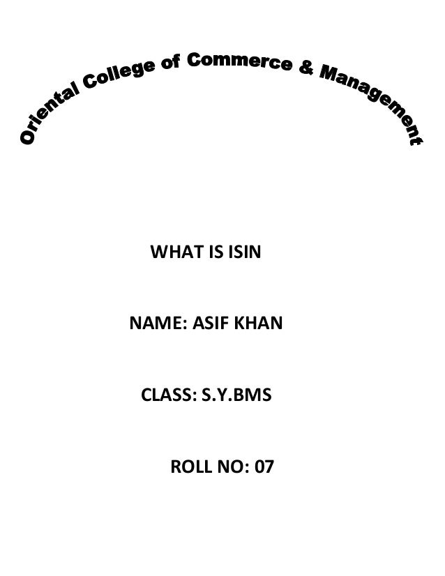 WHAT IS ISIN  NAME: ASIF KHAN  CLASS: S.Y.BMS  ROLL NO: 07