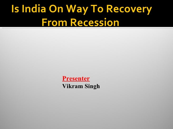Is India On Way To Recovery From Recession  Presenter Vikram Singh