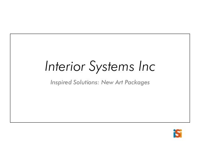 Interior Systems Inc Inspired Solutions: New Art Packages