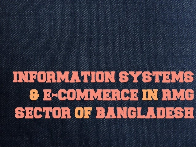 Information Systems & E-Commerce in RMG Sector of Bangladesh
