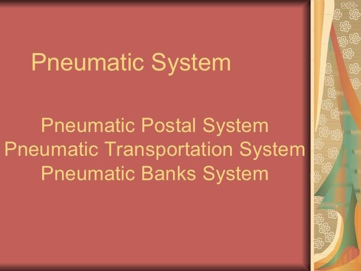 Pneumatic System Pneumatic Postal System Pneumatic Transportation System Pneumatic Banks System