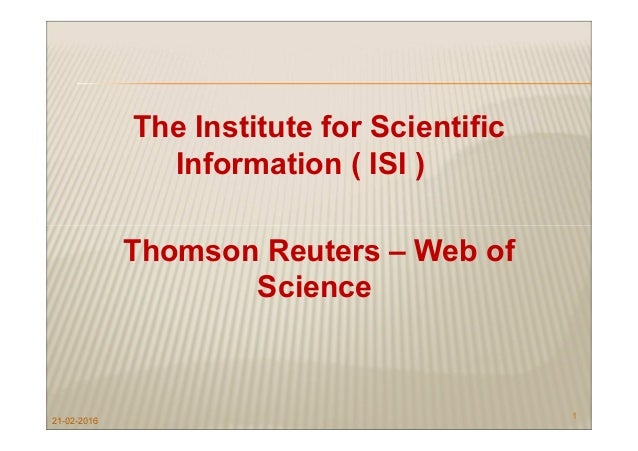 The Institute for Scientific Information ( ISI ) Thomson Reuters – Web of Science 21-02-2016 1