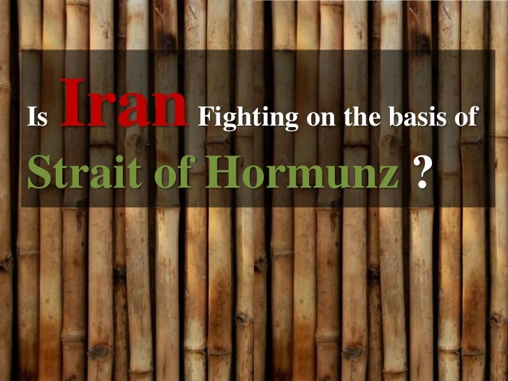 Is   Iran Fighting on the basis ofStrait of Hormunz ?