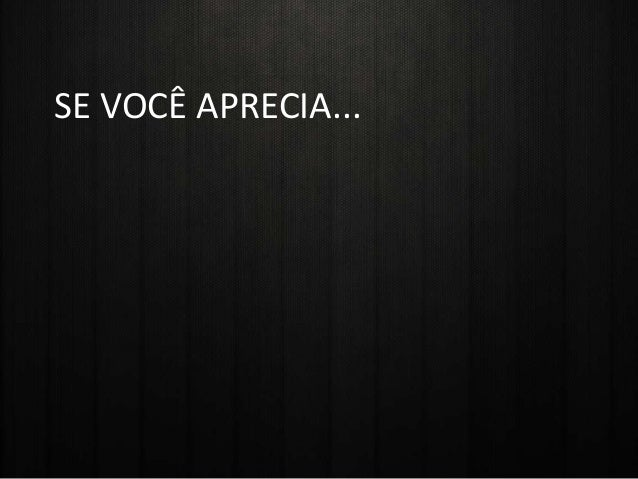 SE VOCÊ APRECIA...